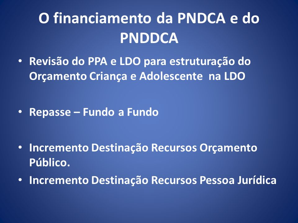 O financiamento da PNDCA e do PNDDCA