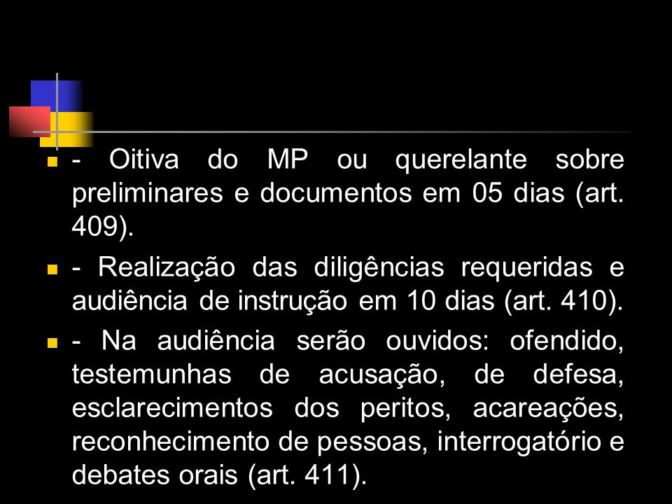 - Oitiva do MP ou querelante sobre preliminares e documentos em 05 dias (art. 409).