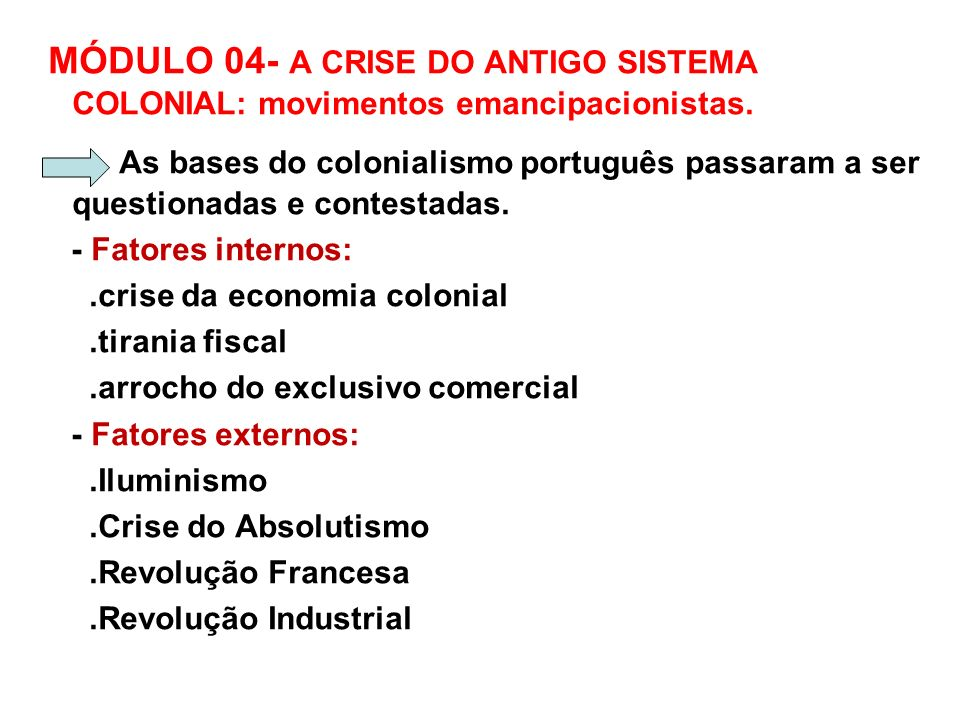 MÓDULO 04- A CRISE DO ANTIGO SISTEMA COLONIAL: movimentos emancipacionistas.