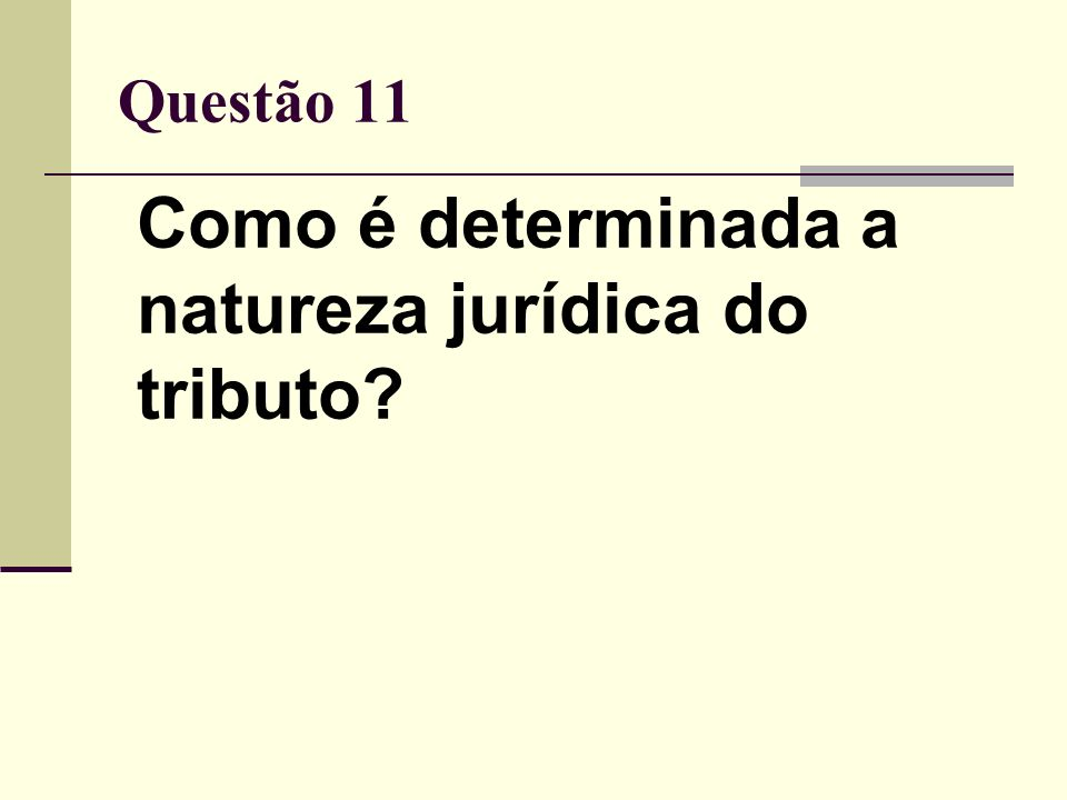 Questão 11 Como é determinada a natureza jurídica do tributo