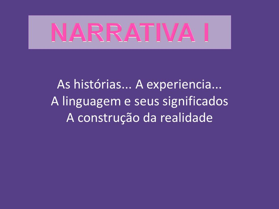 NARRATIVA l As histórias... A experiencia...