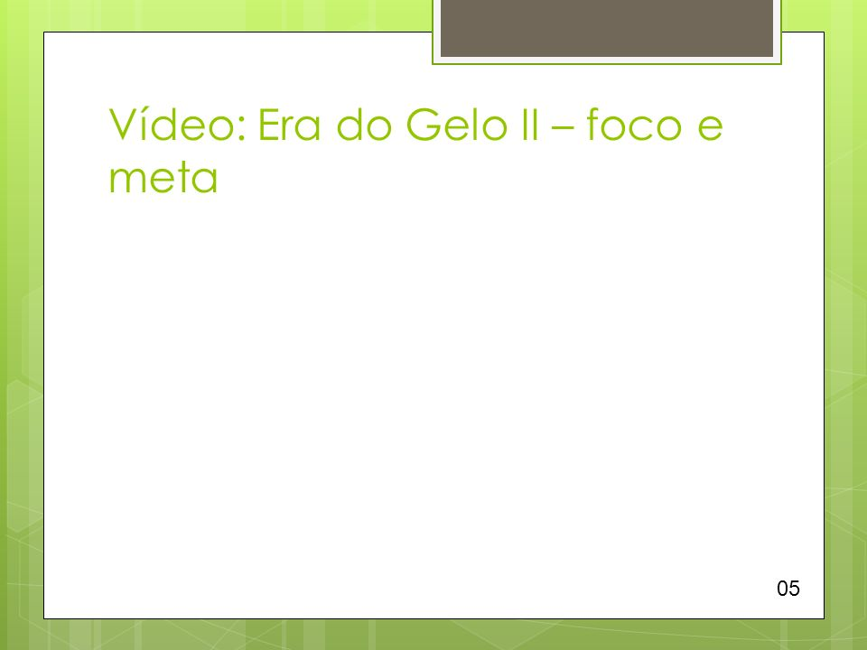 Vídeo: Era do Gelo II – foco e meta