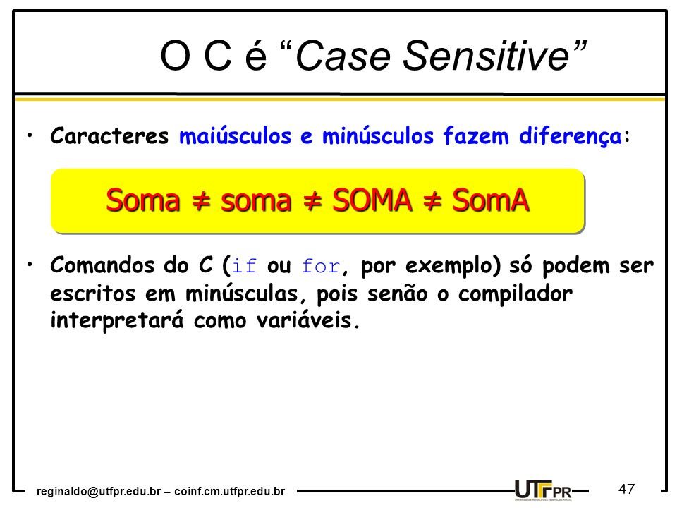 O C é Case Sensitive Soma ≠ soma ≠ SOMA ≠ SomA