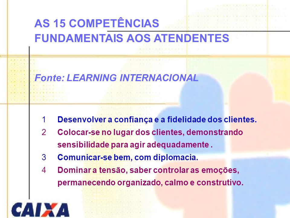 AS 15 COMPETÊNCIAS FUNDAMENTAIS AOS ATENDENTES Fonte: LEARNING INTERNACIONAL