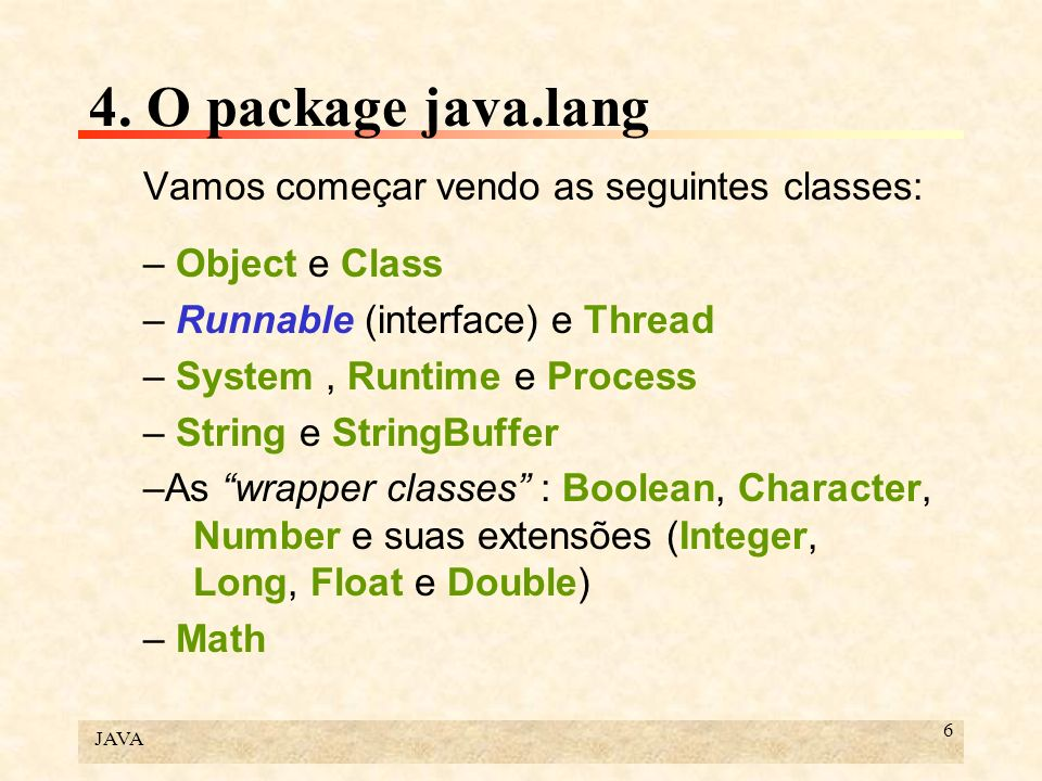4. O package java.lang Vamos começar vendo as seguintes classes: