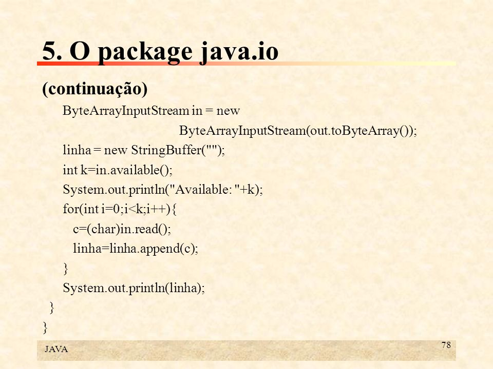 5. O package java.io (continuação) ByteArrayInputStream in = new