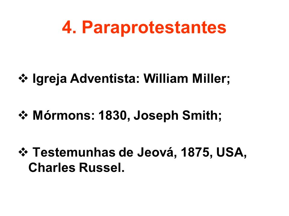4. Paraprotestantes Igreja Adventista: William Miller;