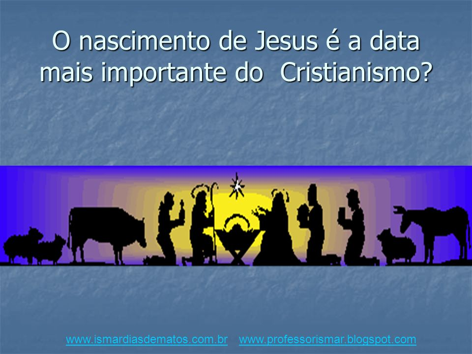 O nascimento de Jesus é a data mais importante do Cristianismo