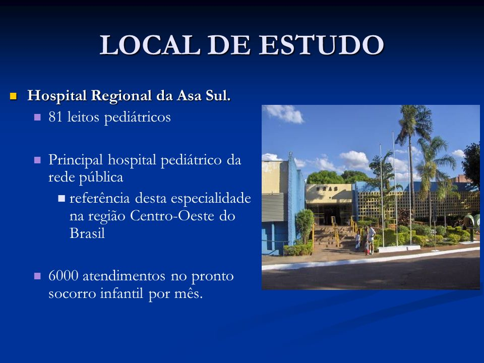 LOCAL DE ESTUDO Hospital Regional da Asa Sul. 81 leitos pediátricos
