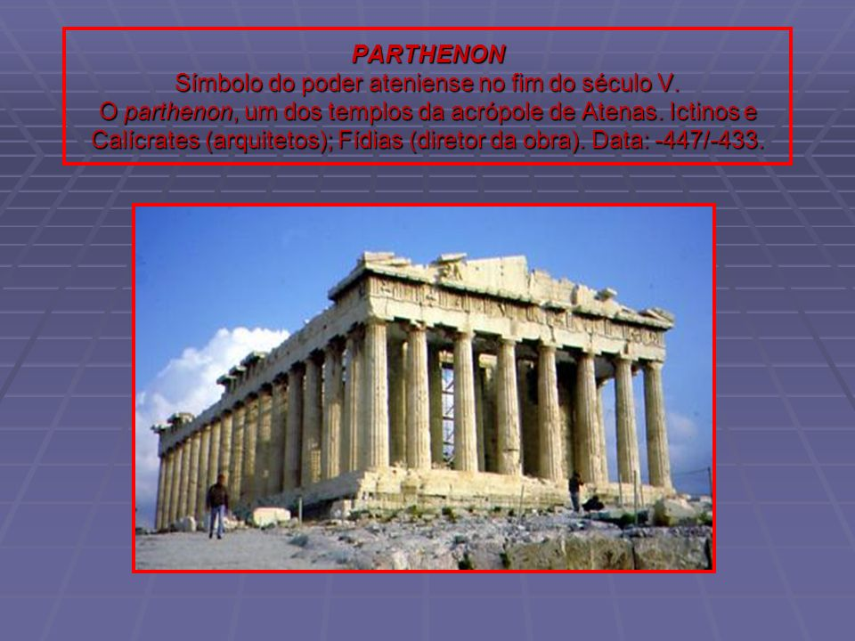 PARTHENON Símbolo do poder ateniense no fim do século V