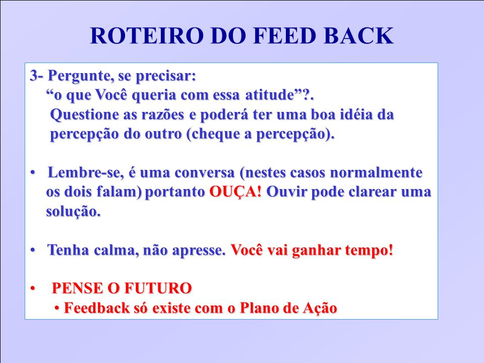 ROTEIRO DO FEED BACK 3- Pergunte, se precisar: