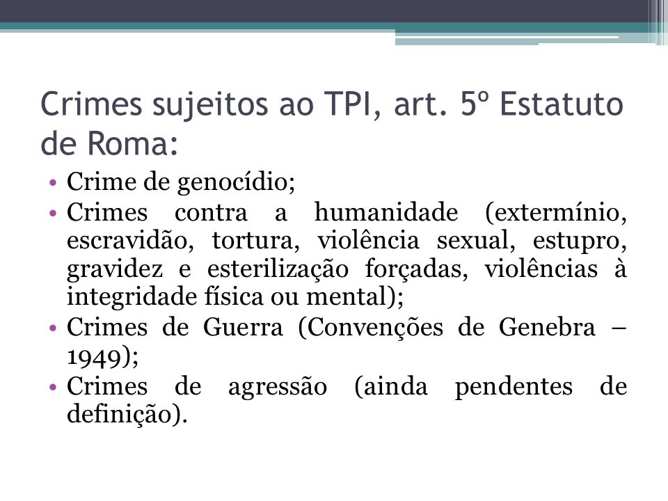 Crimes sujeitos ao TPI, art. 5º Estatuto de Roma: