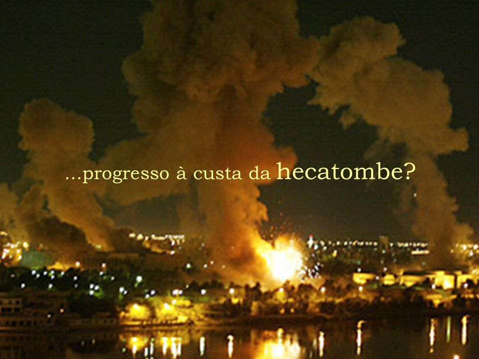 ...progresso à custa da hecatombe