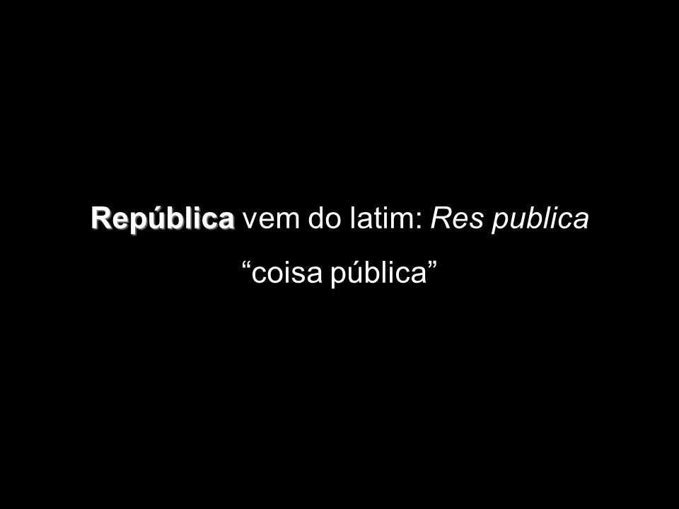 República vem do latim: Res publica