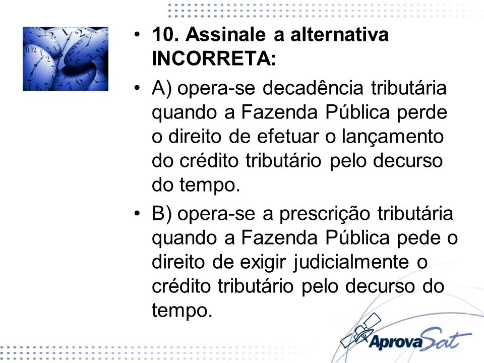10. Assinale a alternativa INCORRETA: