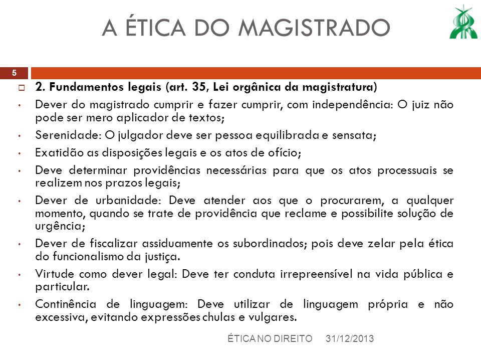 A ÉTICA DO MAGISTRADO 2. Fundamentos legais (art. 35, Lei orgânica da magistratura)