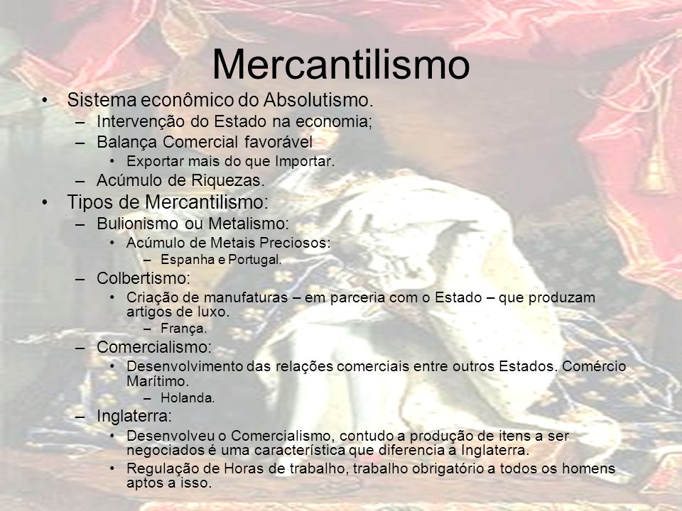 Mercantilismo Sistema econômico do Absolutismo.