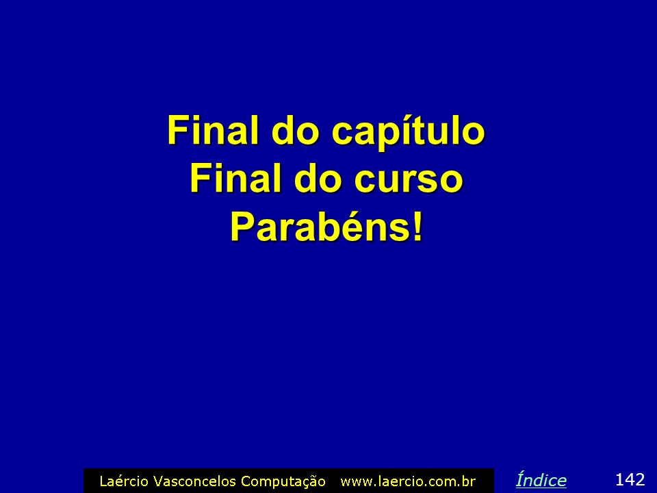 Final do capítulo Final do curso Parabéns!