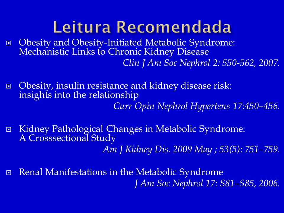 Leitura Recomendada Obesity and Obesity-Initiated Metabolic Syndrome: Mechanistic Links to Chronic Kidney Disease.