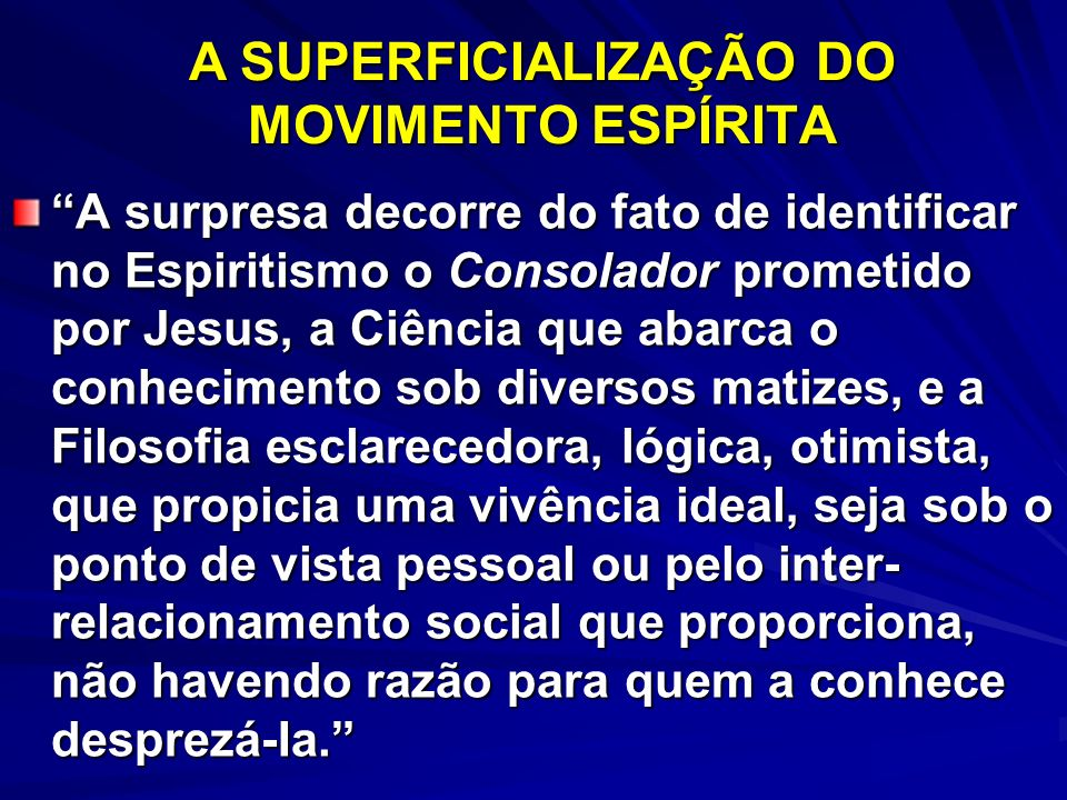 A SUPERFICIALIZAÇÃO DO MOVIMENTO ESPÍRITA