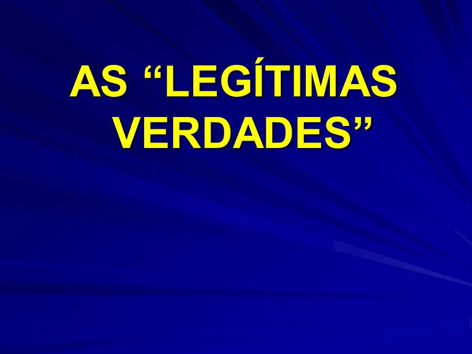 AS LEGÍTIMAS VERDADES