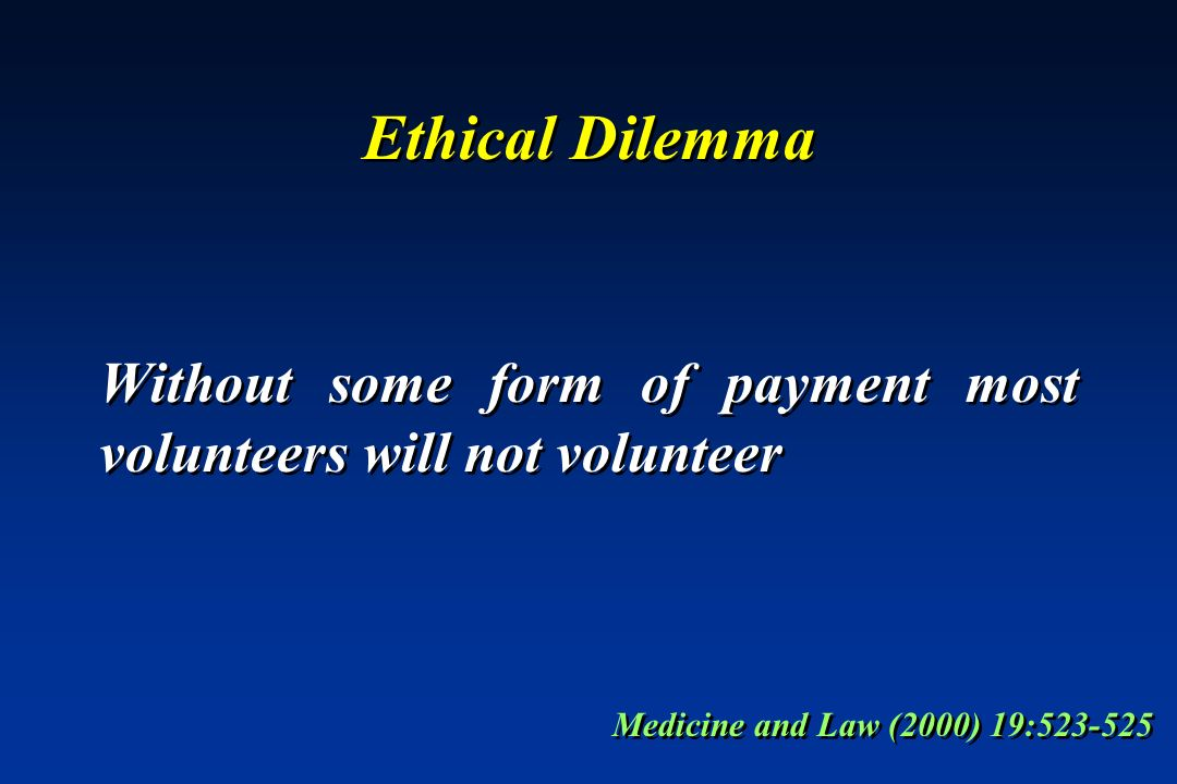 Ethical Dilemma Without some form of payment most volunteers will not volunteer.