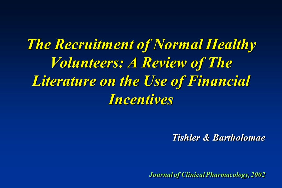 The Recruitment of Normal Healthy Volunteers: A Review of The Literature on the Use of Financial Incentives