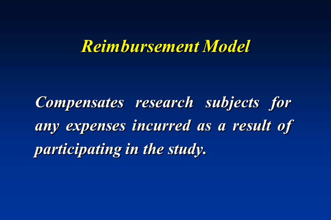 Reimbursement Model Compensates research subjects for any expenses incurred as a result of participating in the study.