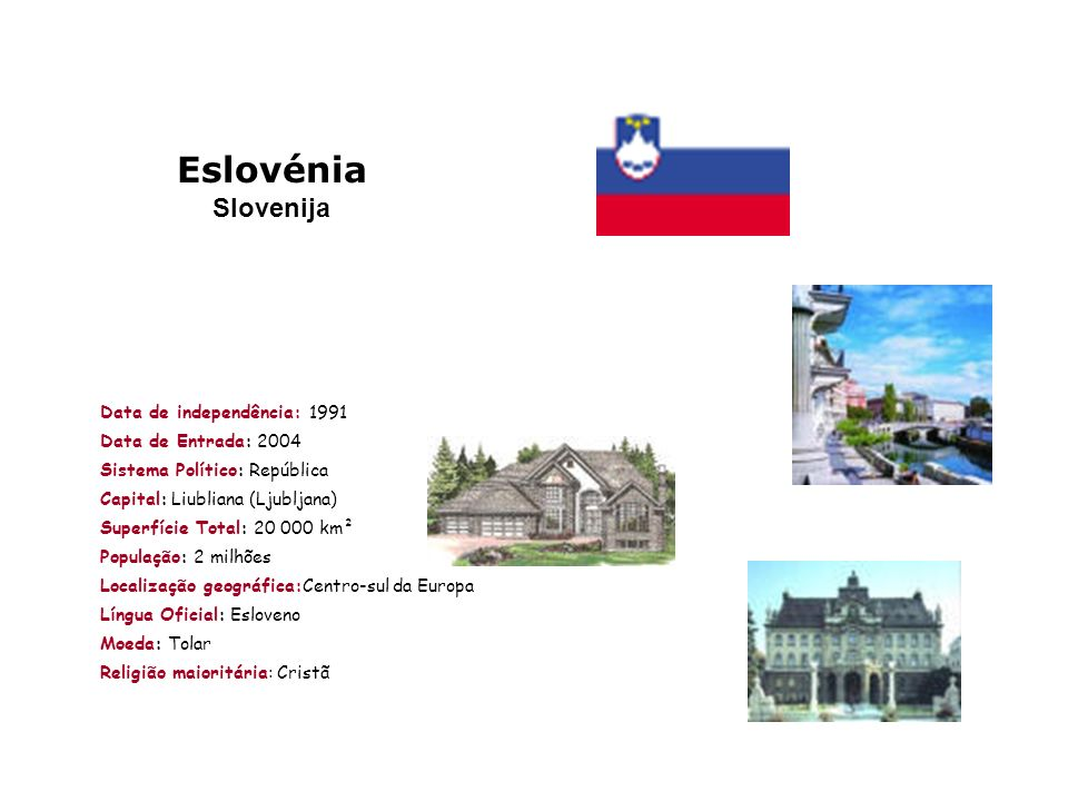 Eslovénia Slovenija Data de independência: 1991