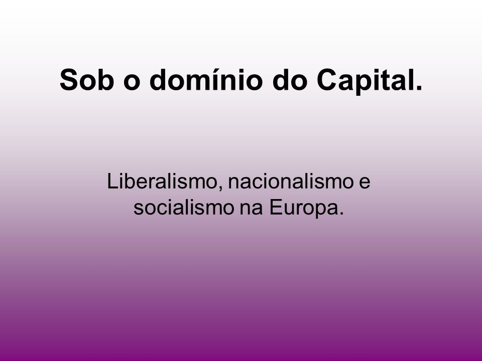 Sob o domínio do Capital.
