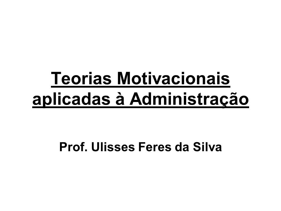 Teorias Motivacionais Aplicadas à Administração Ppt Carregar