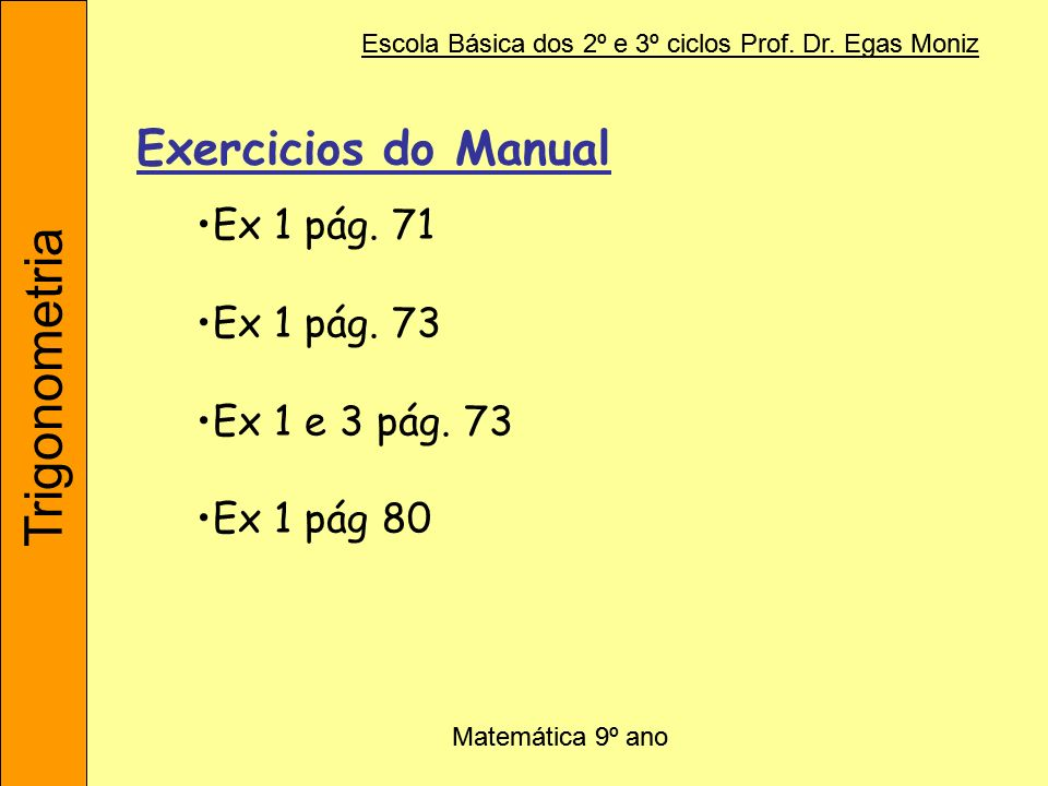 Trigonometria Exercicios do Manual Ex 1 pág. 71 Ex 1 pág. 73
