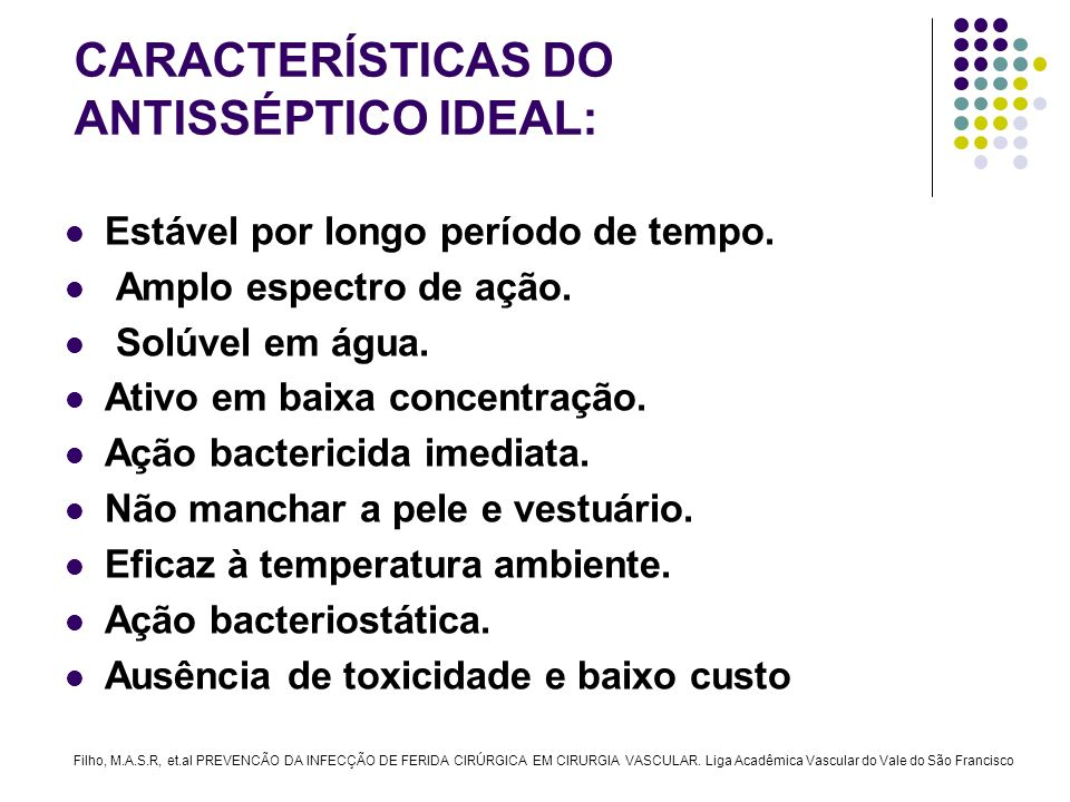 CARACTERÍSTICAS DO ANTISSÉPTICO IDEAL: