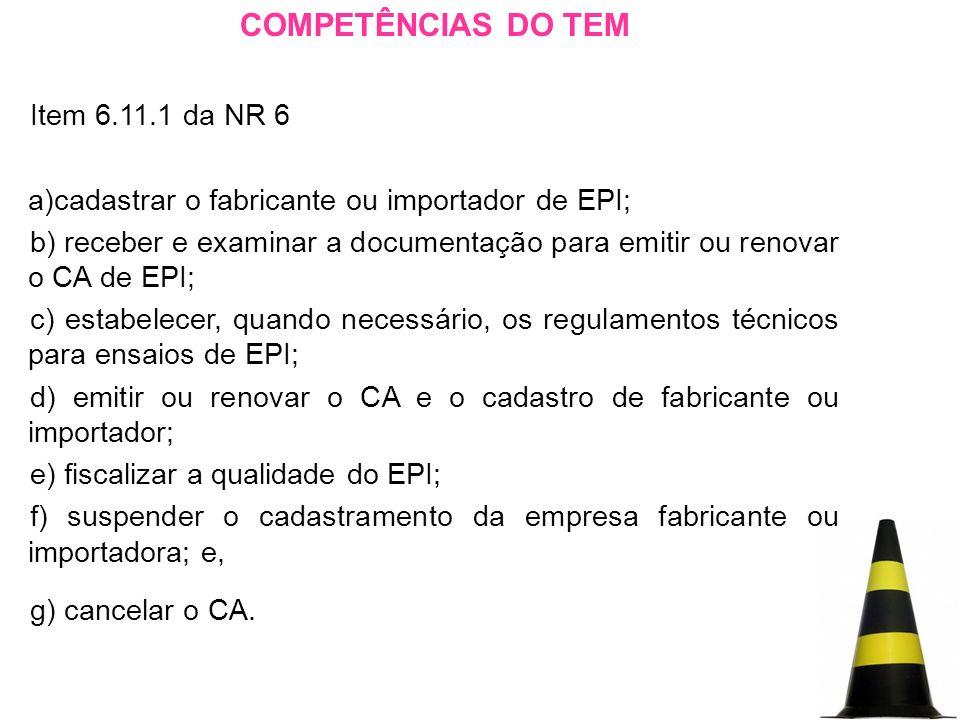 19 COMPETÊNCIAS DO TEM Item 6.11.1 da NR 6 cadastrar o fabricante ou  importador de EPI ... f984111477