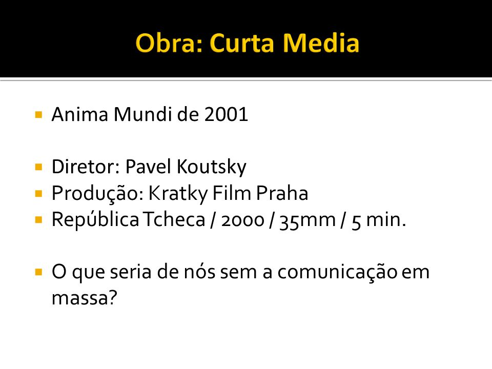 Obra: Curta Media Anima Mundi de 2001 Diretor: Pavel Koutsky