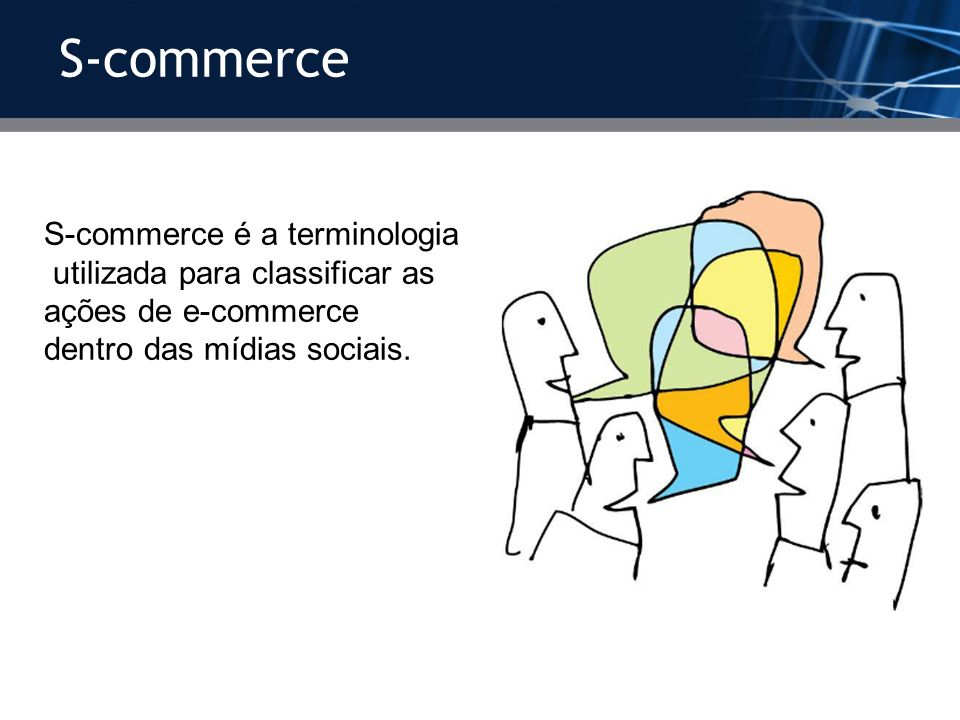 S-commerce S-commerce é a terminologia utilizada para classificar as
