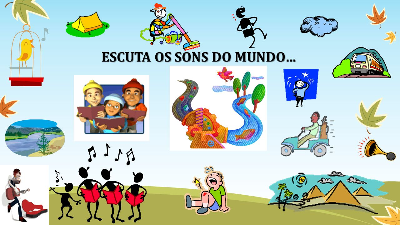 ESCUTA OS SONS DO MUNDO…