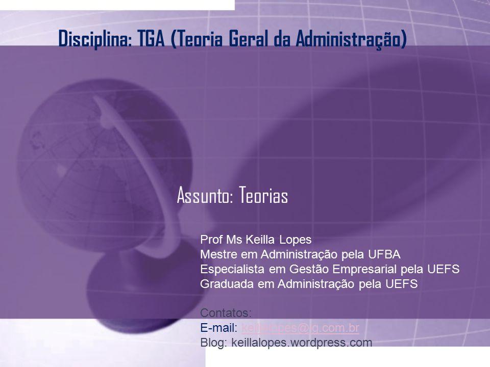 b827fa32b520b Disciplina  TGA (Teoria Geral da Administração) Assunto  Teorias ...
