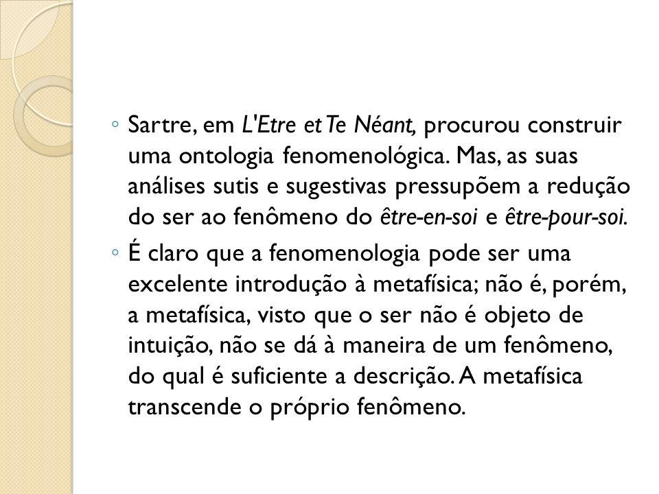 Sartre, em L Etre et Te Néant, procurou construir uma ontologia  fenomenológica. Mas e65d8dcc3a
